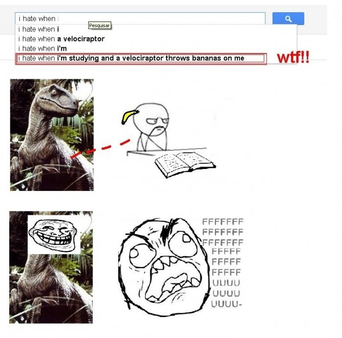 I Hate When I'm Studying And A Velociraptor Throws Bananas On Me