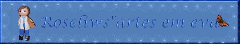 """Roseliws""""artes em eva"""