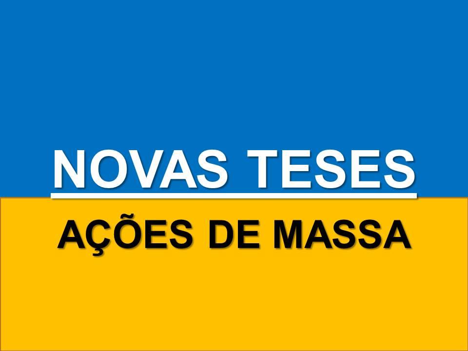 NOVAS TESES - AÇÕES EM MASSA