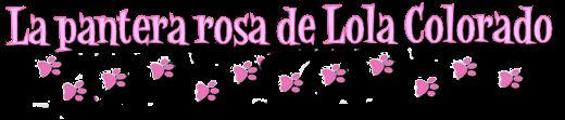 """""""La pantera rosa"""" de Lola Colorado"""
