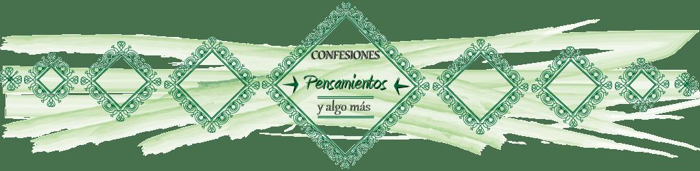 Confesiones, pensamientos y algo más
