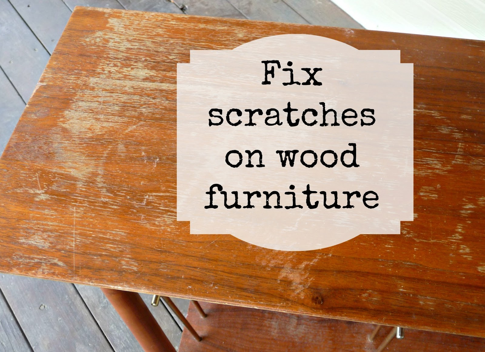 DIY Ways to Repair Nicks Scratches on Wooden Furniture The