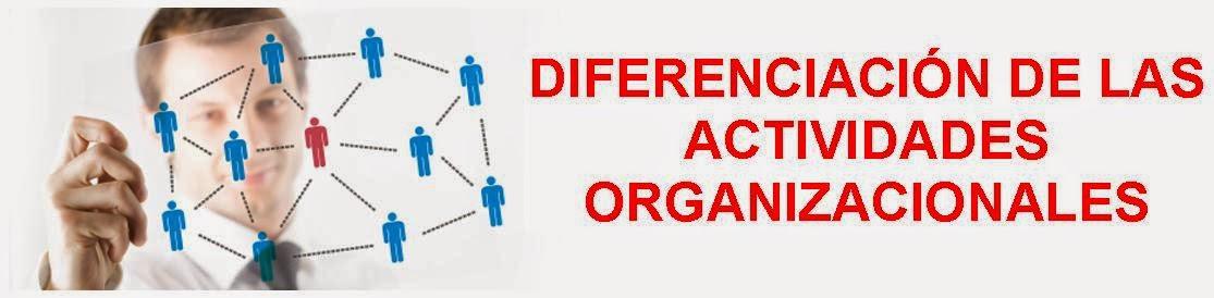 DIFERENCIACIÓN DE LAS ACTIVIDADES ORGANIZACIONALES