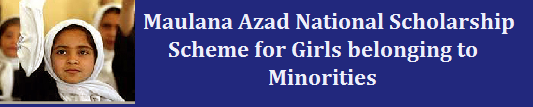 Maulana Azad National Scholarship Scheme for Girls belonging to Minorities