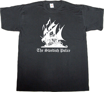 sweden the pirate bay useless copyright useless kingdoms useless Politics t-shirt ephemeral-t-shirts