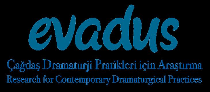 EVADUS // Çağdaş Dramaturji Pratikleri İçin Araştırma