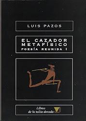 PAZOS: El cazador metafísico / Poesía reunida I