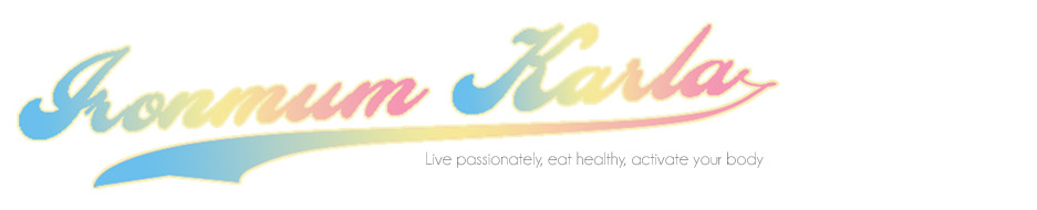 Ironmum Karla | live passionately, eat healthy, activate your body