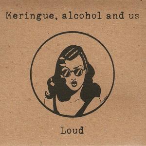 Meringue%2BAlcohol%2Band%2BUs%2B%2BLoud Meringue Alcohol and Us - Loud [7.4]