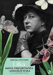 """(418) Nie tylko wielka artystka, ale także kobieta z wadami i pragnieniami... czyli """"Lilka. Maria Pawlikowska - Jasnorzewska we wspomnieniach i listach. """""""