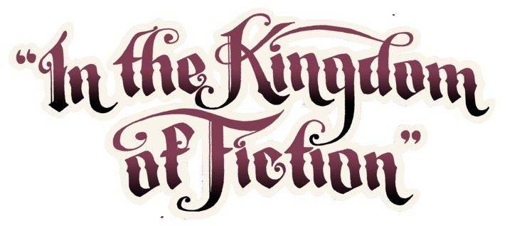 """In the Kingdom of Fiction"""