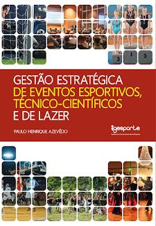 """Baixe o livro """"Gestão Estratégica de Eventos Esportivos, Técnico-Científicos e de Lazer"""""""