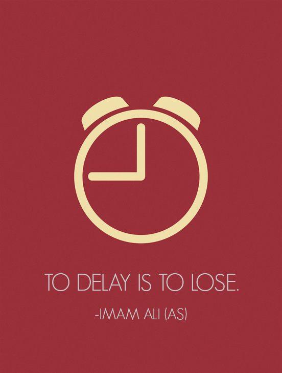 TO DELAY IS TO LOSE.