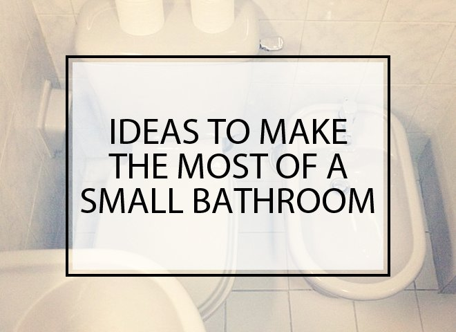 Ideas to Make the Most of a Small Bathroom