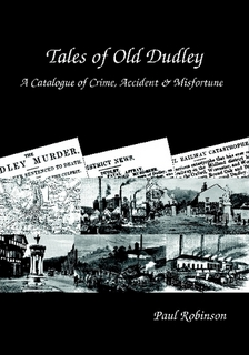 Tales of Old Dudley - A Catalogue of Crime, Accident & Misfortune
