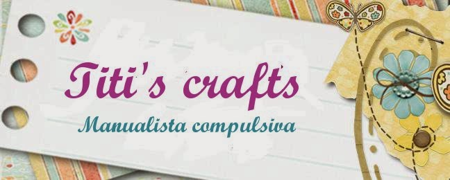 Titi's crafts_Manualista compulsiva