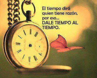 El tiempo dir quien tiene raz n frases de vida y reflexi n - El tiempo en l arboc ...