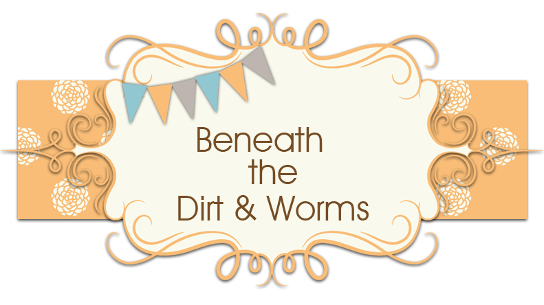 Beneath the Dirt & Worms