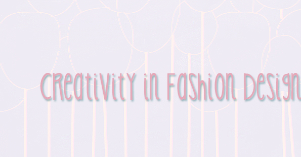 Creativity in Fashion Design