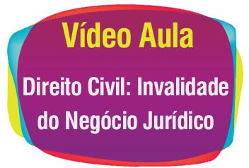 Invalidade do Negócio Jurídico - Vídeo Aula