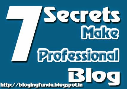 7 Blogging Secret to Make a Professional Blog