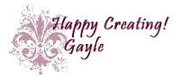 Happy Creating! Gayle