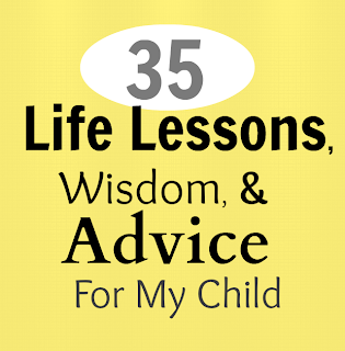 35 Life Lessons, Wisdom and Advice for my Child