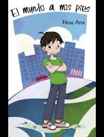 """Portada del libro """"El mundo a mis pies"""", de Nisa Arce"""