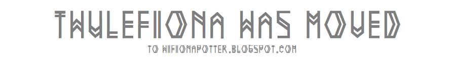 thulefiona has moved to hifionapotter.blogspot.com