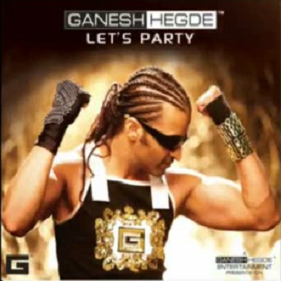 Let's Party - Ganesh Hegde - Indian Pop Song