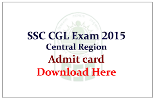 SSC CGL – 2015 Admit Card released Download Here: