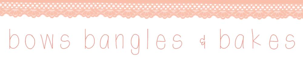 Bows, Bangles & Bakes