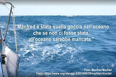 Sono passati cinque anni. Il 19/09/2014 Manfred Marktel è partito per il suo ultimo viaggi