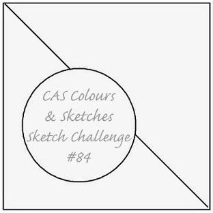 http://cascoloursandsketches.blogspot.co.uk/2014/07/challenge-84-sketch.html