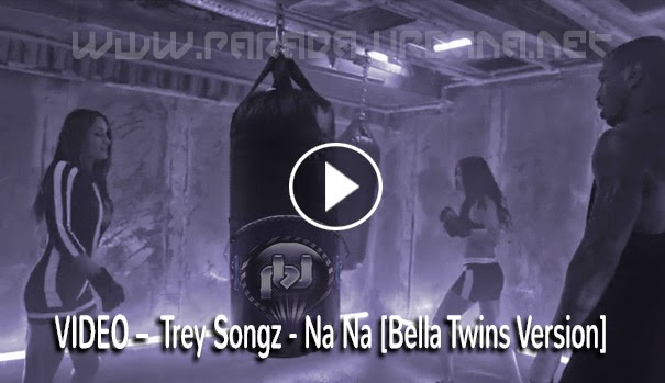 VIDEO RAP -Trey Songz - Na Na [Bella Twins Version]