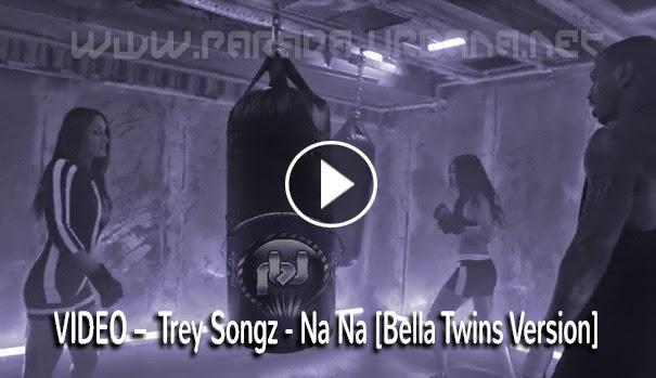 VIDEO RAP -Trey Songz - Na Na [Bella Twins Version]
