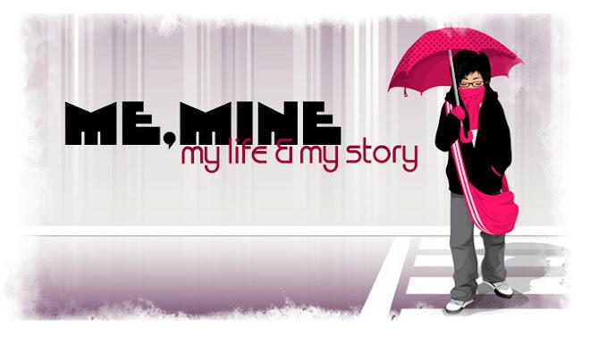 me, mine..my life..& my story