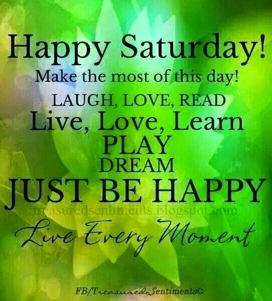 """Happy Saturday! Make the most of this day! Laugh, Love, Read, Live, Love, Learn. Play. Dream. Just be happy. Live Every Moment."" Picture of a green flower. FB/treasuredsentiments"