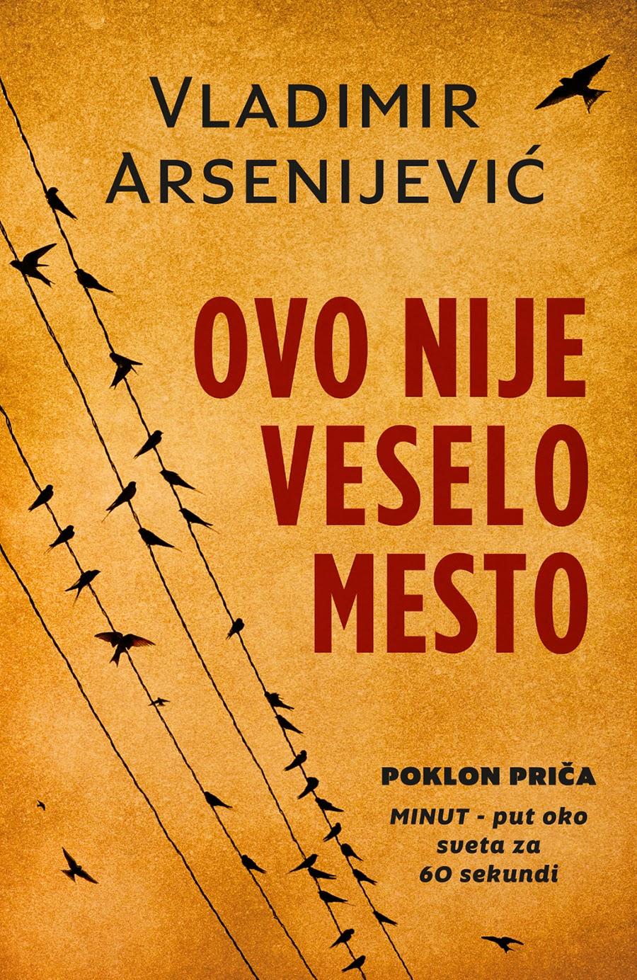 """""""Ovo nije veselo mesto"""" Vladimira Arsenijevića 4. juna u prodaji"""