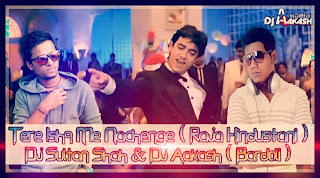 Tere Ishq Me Nachenge ( Raja Hindustani ) - Mix By Dj Sultan Shah & Dj Aakash (Bardoli)