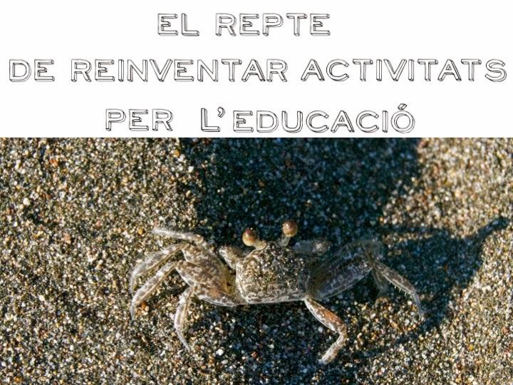 EL REPTE DE REINVENTAR ACTIVITATS PER L'EDUCACIÓ