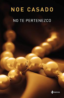 LIBRO - No te pertenezco  Noe Casado (Esencia - 1 Octubre 2015)  NOVELA ROMANTICA ADULTA - EROTICA |   Edición papel & ebook kindle | A partir de 18 años  Comprar en amazon