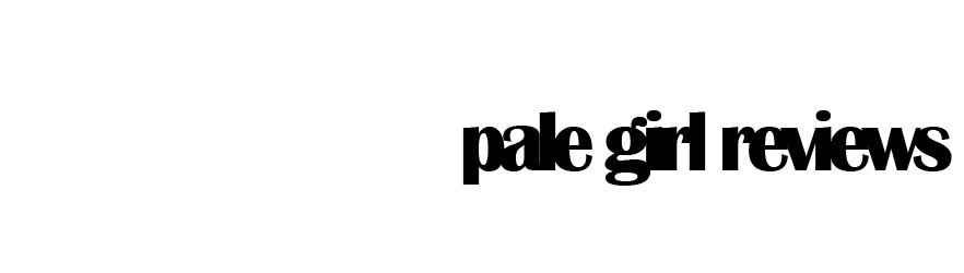Pale Girl Reviews; a calzone of beauty, tv, music, etc.