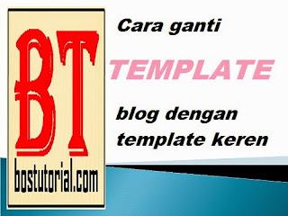 cara mengganti template blog dengan template keren
