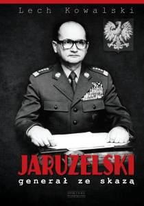 Lech Kowalski. Jaruzelski. Generał ze skazą.