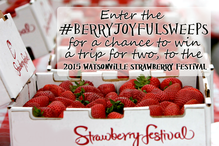 Win a trip for two to the 2015 Watsonville Strawberry Festival #BerryJoyfulSweeps
