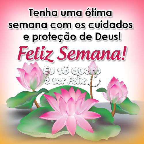 Tenha uma ótima semana com os cuidados e proteção de Deus! Feliz Semana!