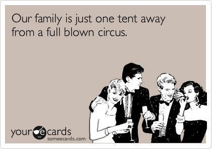 Our family is just one tent away from a full blown circus
