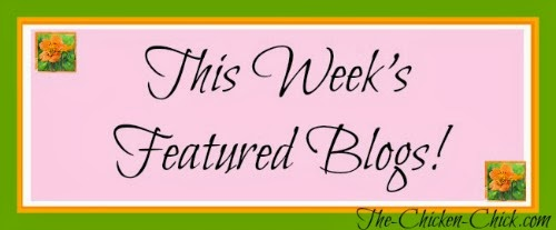 This Week's Featured Blogs at The-Chicken-Chick.com