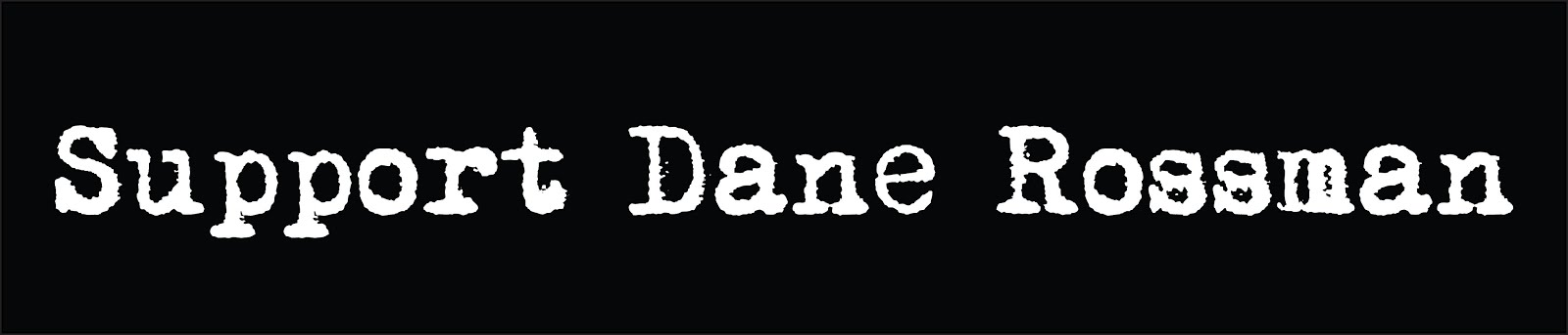 Support Dane Rossman